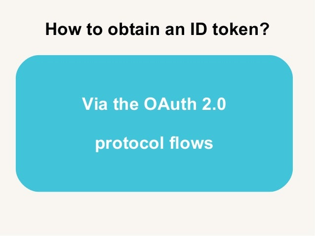 Via the OAuth 2.0 protocol flows How to obtain an ID token?