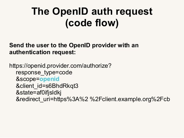 The OpenID auth request (code flow) Send the user to the OpenID provider with an authentication request: https://openid.pr...