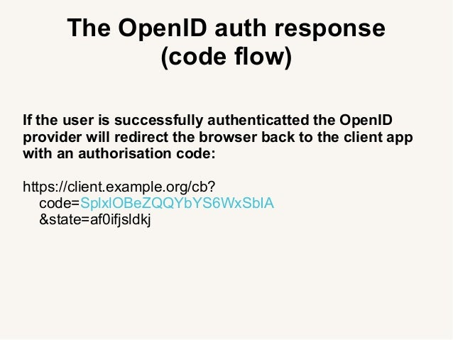 The OpenID auth response (code flow) If the user is successfully authenticatted the OpenID provider will redirect the brow...