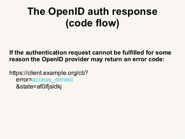 The OpenID auth response (code flow) If the authentication request cannot be fulfilled for some reason the OpenID provider...