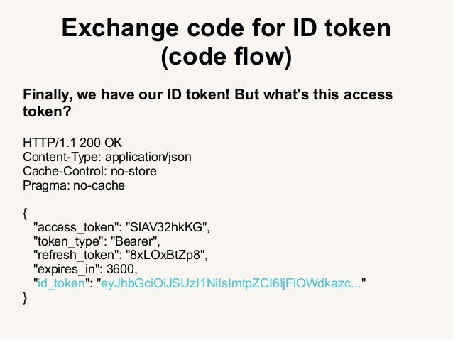Exchange code for ID token (code flow) Finally, we have our ID token! But what's this access token? HTTP/1.1 200 OK Conten...