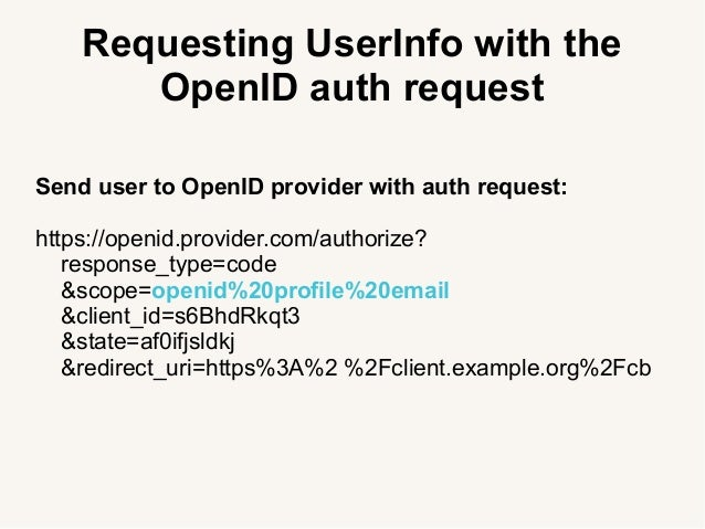 Requesting UserInfo with the OpenID auth request Send user to OpenID provider with auth request: https://openid.provider.c...