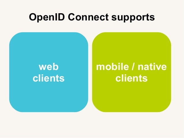 OpenID Connect supports web clients mobile / native clients