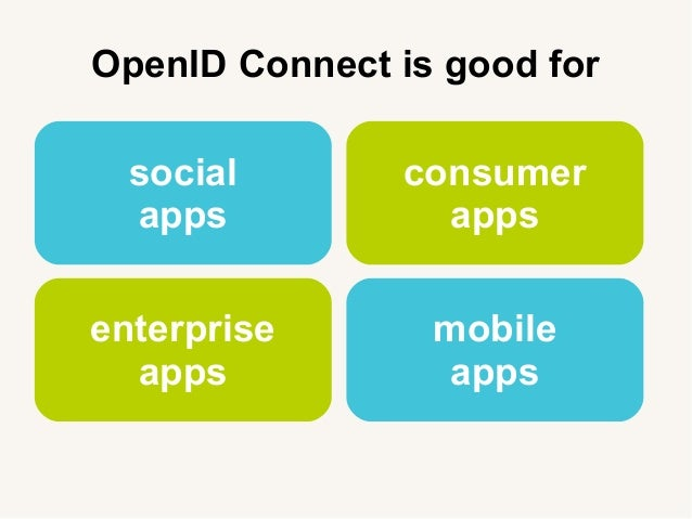 OpenID Connect is good for social apps consumer apps enterprise apps mobile apps