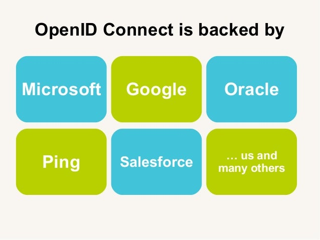 OpenID Connect is backed by Microsoft Google Ping Salesforce Oracle … us and many others