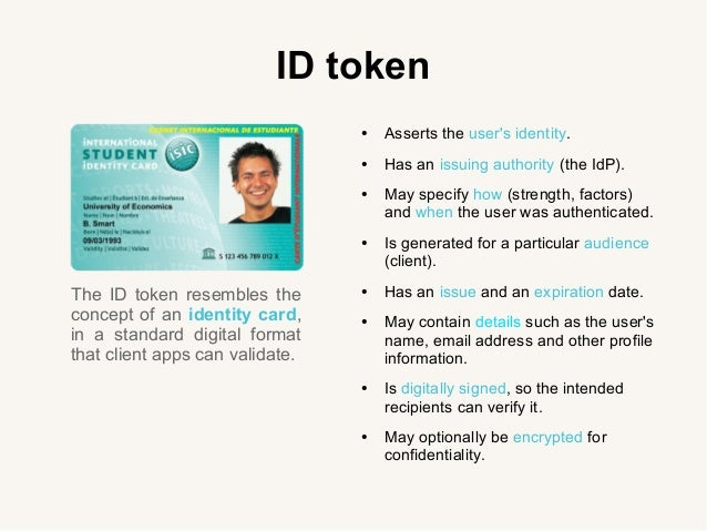 ID token The ID token resembles the concept of an identity card, in a standard digital format that client apps can validat...
