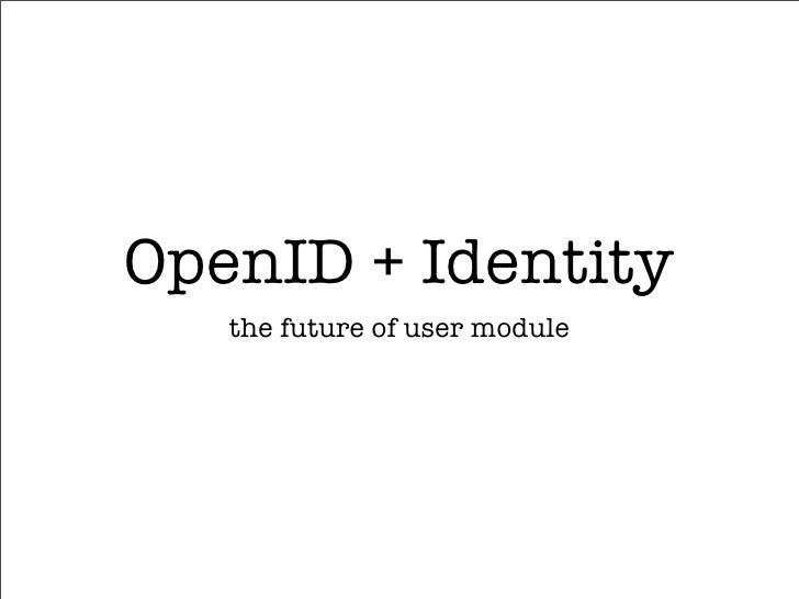 OpenID + Identity    the future of user module