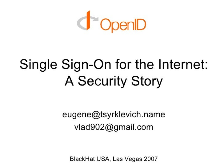 Single Sign-On for the Internet: A Security Story [email_address] [email_address] BlackHat USA, Las Vegas 2007