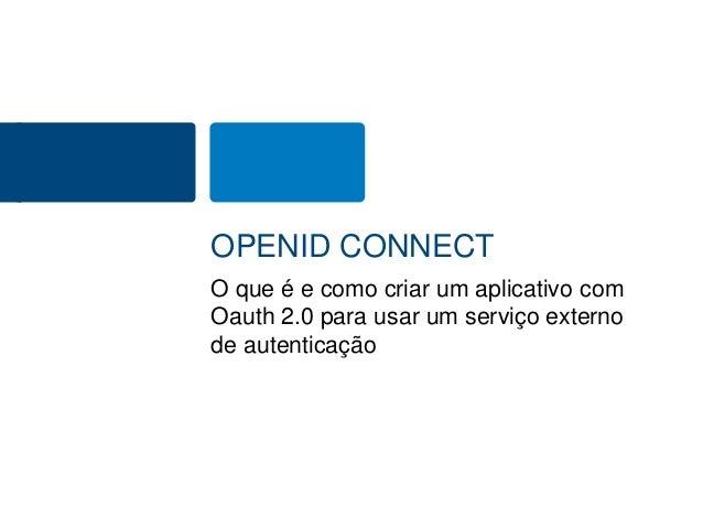 OPENID CONNECT  O que é e como criar um aplicativo com  Oauth 2.0 para usar um serviço externo  de autenticação
