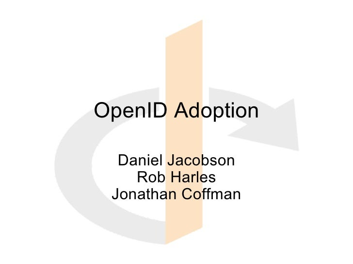 OpenID Adoption Daniel Jacobson Rob Harles Jonathan Coffman