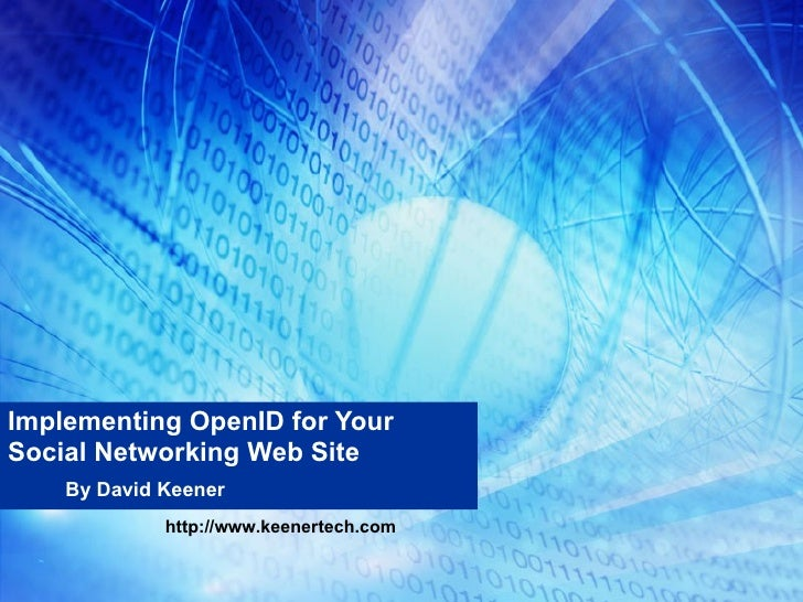 Implementing OpenID for Your  Social Networking Web Site By David Keener http://www.keenertech.com