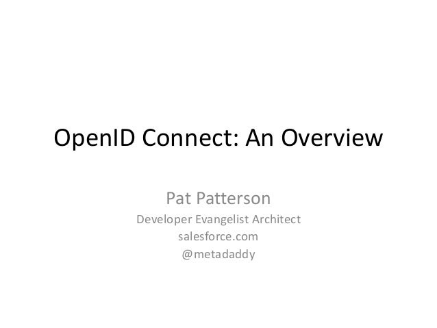 OpenID Connect: An Overview Pat Patterson Developer Evangelist Architect salesforce.com @metadaddy