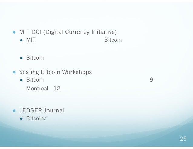 アカデミアと開発者の連携に向けた動き ● MIT DCI (Digital Currency Initiative) ● MITを中心として、大学においてBitcoinやブロックチェインに関 する研究を行い、技術的確からしさを中立的な立場で確立...