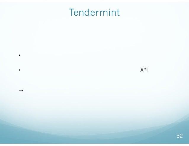 Tendermint 32 • 任意のプログラミング言語で、ブロックチェインを利用したアプリケー ションが作れるプラットフォーム • 任意のプログラムから、ブロックチェインの処理を行うAPIだけを用 意して、ビジネスロジックだけに集中できる。 ...