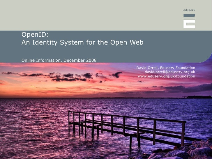 OpenID: An Identity System for the Open Web <ul><ul><li>Online Information, December 2008 </li></ul></ul>September 2008