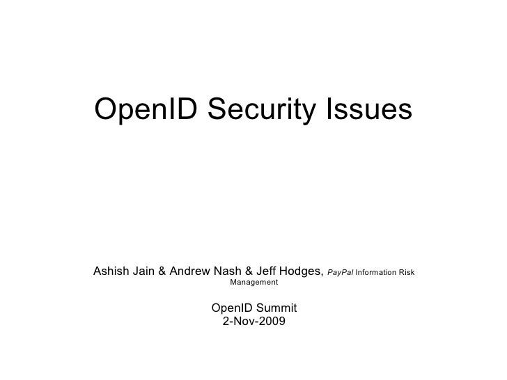 OpenID Security Issues Ashish Jain & Andrew Nash & Jeff Hodges,  PayPal  Information Risk Management OpenID Summit 2-Nov-2...