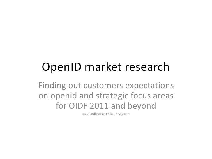 OpenID market research<br />Finding out customers expectations on openid and strategic focus areas for OIDF 2011 and beyon...