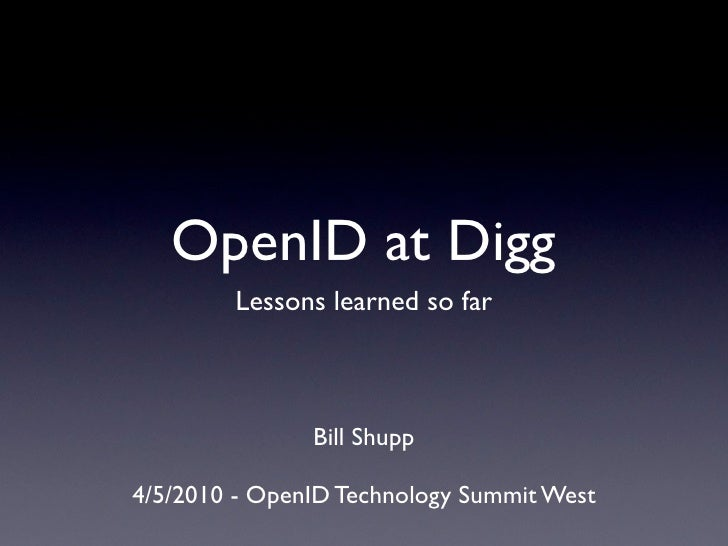 OpenID at Digg         Lessons learned so far                   Bill Shupp  4/5/2010 - OpenID Technology Summit West