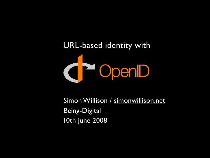 URL-based identity with     Simon Willison / simonwillison.net Being-Digital 10th June 2008