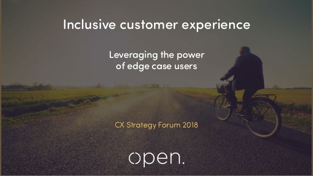 Inclusive customer experience Leveraging the power of edge case users CX Strategy Forum 2018