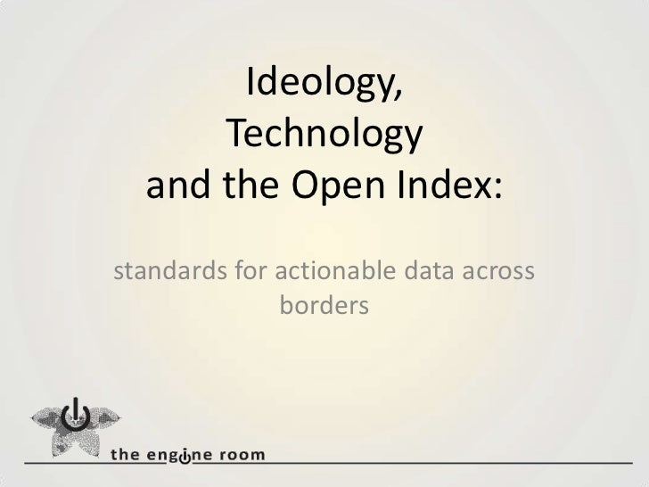 Ideology,Technologyand the Open Index:<br />standards for actionable data across borders<br />