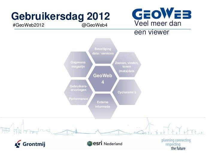Gebruikersdag 2012#GeoWeb2012          @GeoWeb4                             Veel meer dan                                 ...