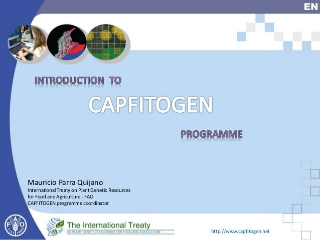 Mauricio Parra Quijano International Treaty on Plant Genetic Resources for Food and Agriculture - FAO CAPFITOGEN programme...