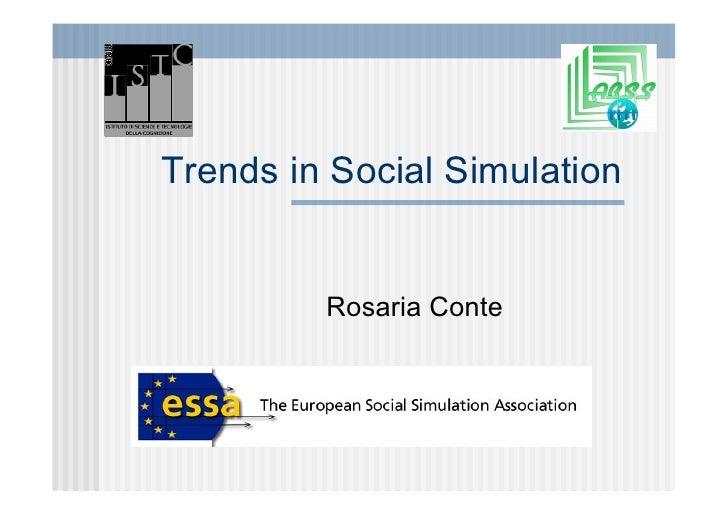 Trends in Social Simulation            Rosaria Conte