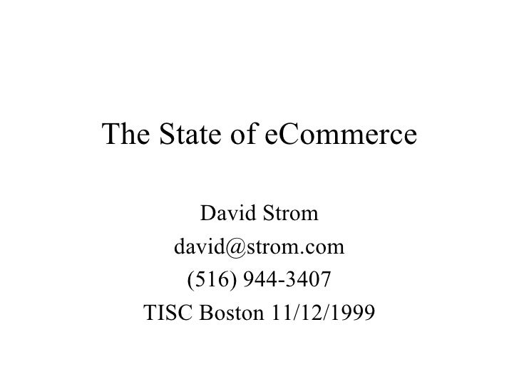 The State of eCommerce David Strom [email_address] (516) 944-3407 TISC Boston 11/12/1999