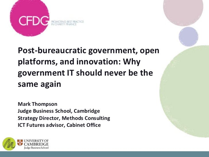 Post-bureaucratic government, openplatforms, and innovation: Whygovernment IT should never be thesame againMark ThompsonJu...