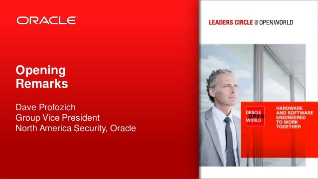 Opening Remarks Dave Profozich Group Vice President North America Security, Oracle