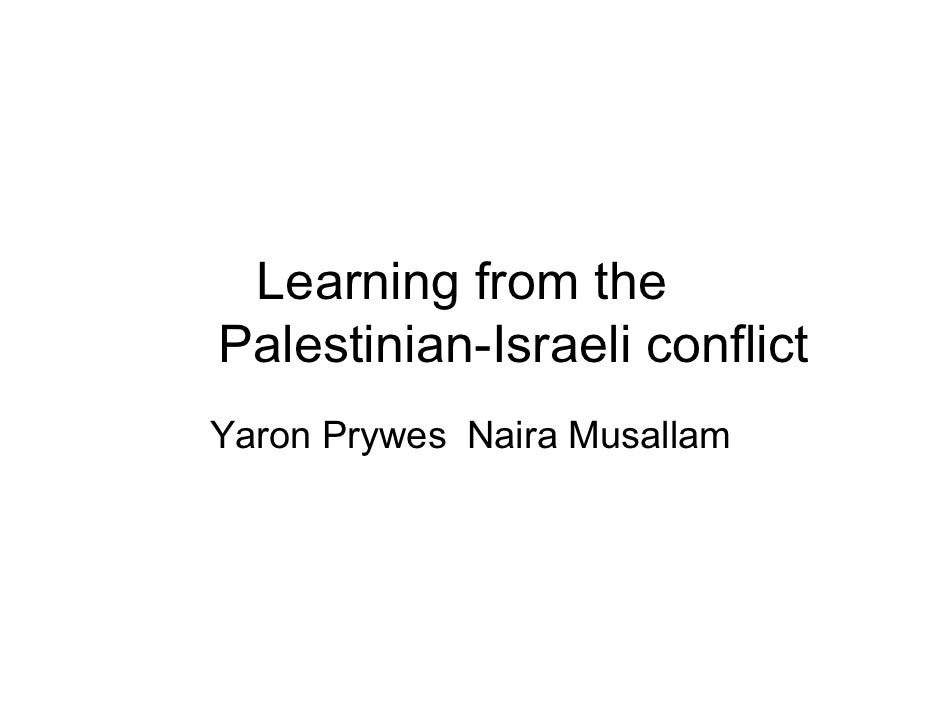 Learning from the Palestinian-Israeli conflict Yaron Prywes Naira Musallam