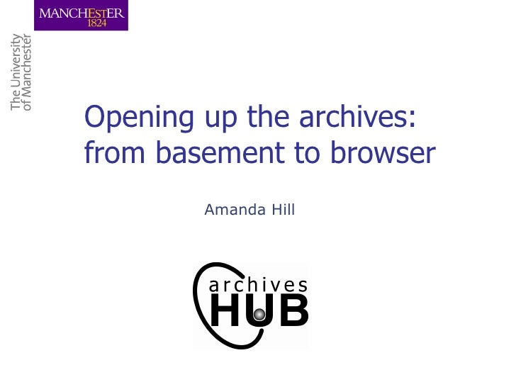 Opening up the archives:  from basement to browser Amanda Hill