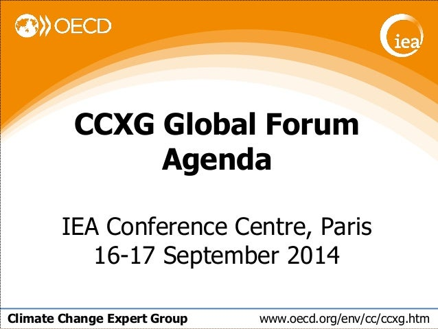 Climate Change Expert Group www.oecd.org/env/cc/ccxg.htm  CCXG Global Forum  Agenda  IEA Conference Centre, Paris  16-17 S...