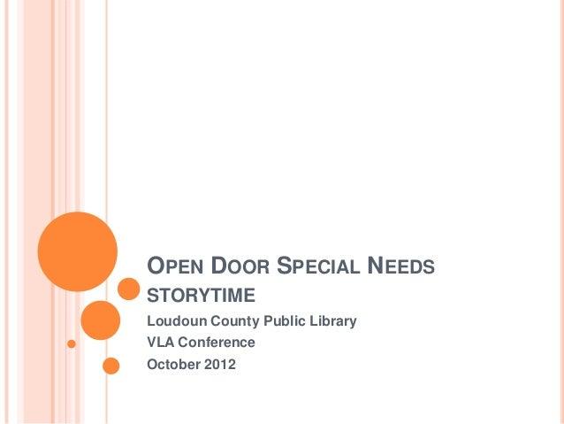 OPEN DOOR SPECIAL NEEDSSTORYTIMELoudoun County Public LibraryVLA ConferenceOctober 2012