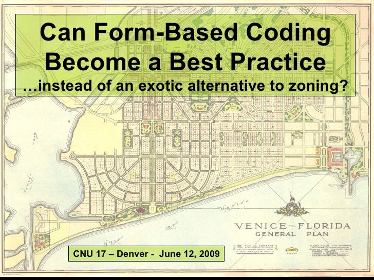 Can Form-Based Coding Become a Best Practice …instead of an exotic alternative to zoning? CNU 17 – Denver -  June 12, 2009