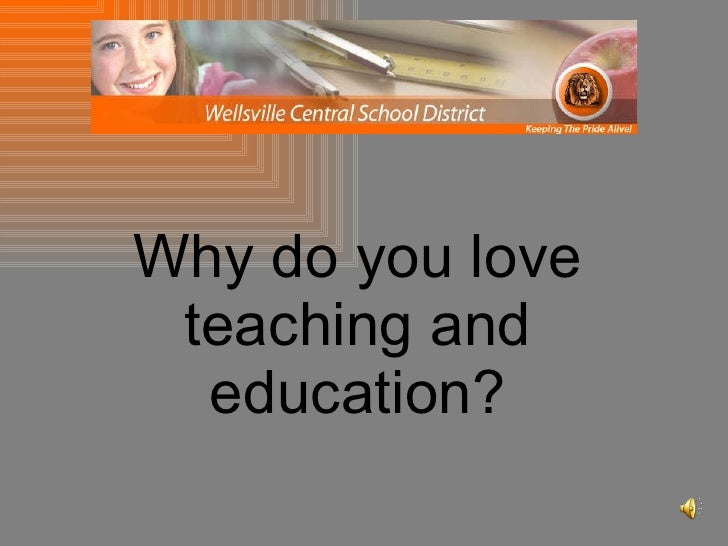 Why do you love teaching and education?