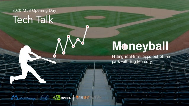 2020 Opening Day Tech Talk 2020 MLB Opening Day Tech Talk Moneyball Hitting real-time apps out of the park with Big Memory