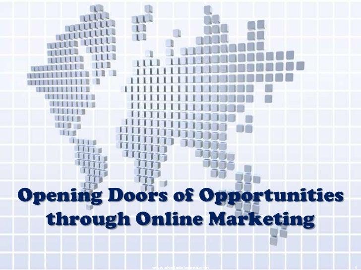 Opening Doors of Opportunities  through Online Marketing            www.sheiladelapena.com   1