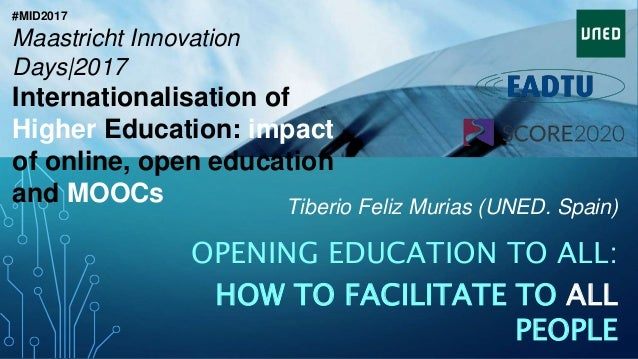 Tiberio Feliz Murias (UNED. Spain) OPENING EDUCATION TO ALL: HOW TO FACILITATE TO ALL PEOPLE #MID2017 Maastricht Innovatio...