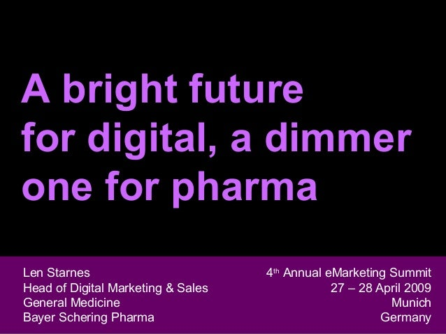A bright future for digital, a dimmer one for pharma Len Starnes Head of Digital Marketing & Sales General Medicine Len St...