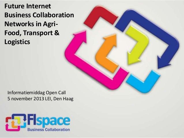 Future Internet Business Collaboration Networks in AgriFood, Transport & Logistics  Informatiemiddag Open Call 5 november ...