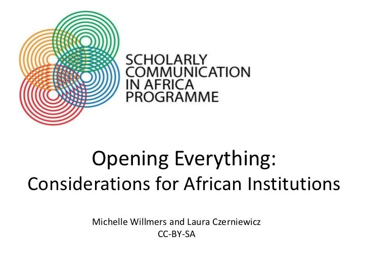 Opening Everything:Considerations for African Institutions        Michelle Willmers and Laura Czerniewicz                 ...