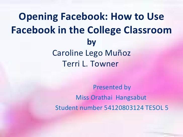 Opening Facebook: How to UseFacebook in the College Classroom                 by        Caroline Lego Muñoz          Terri...