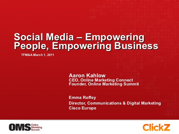 Social Media – Empowering People, Empowering Business TFM&A March 1, 2011 <ul><li>Aaron Kahlow </li></ul><ul><li>CEO, Onli...
