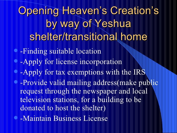 Opening Heaven's Creation's by way of Yeshua shelter/transitional home <ul><li>-Finding suitable location </li></ul><ul><l...