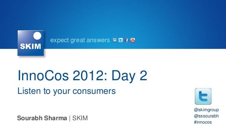 expect great answersInnoCos 2012: Day 2Listen to your consumers                                @skimgroup                 ...