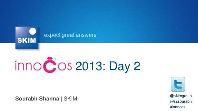 expect great answers InnoCos 2013: Day 2 Sourabh Sharma   SKIM @skimgroup @sssourabh #innocos