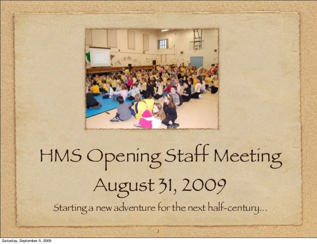 HMS Opening Staff Meeting August 31, 2009 Starting a new adventure for the next half-century... 1 Saturday, September 5, 2...