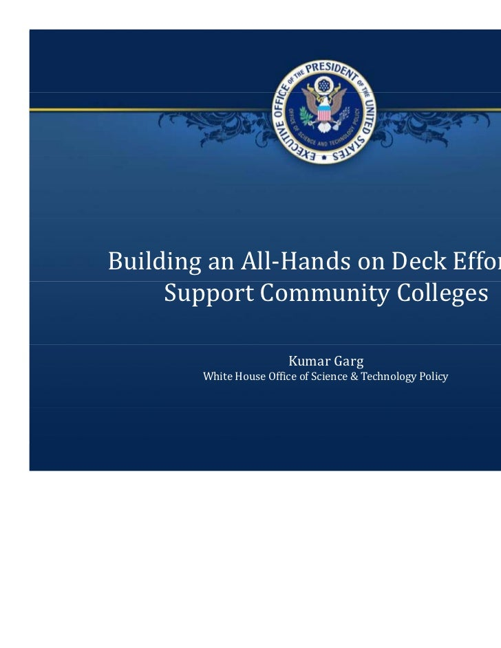 Building an All‐Hands on Deck Effort to      Support Community Colleges                        Kumar Garg        White Hou...